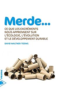 Merde... : ce que les excréments nous apprennent sur l'écologie, l'évolution et le développement durable