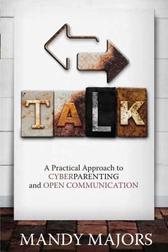 TALK: A Practical Approach to Cyberparenting and Open Communication