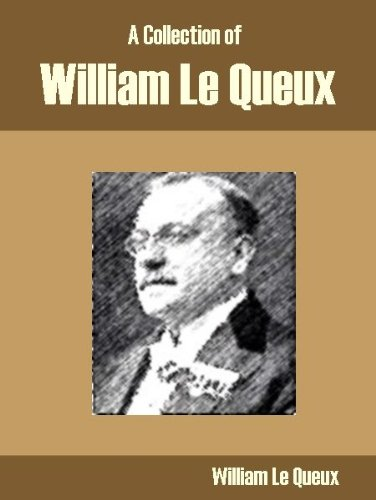 A Collection of William Le Queux (English Edition)