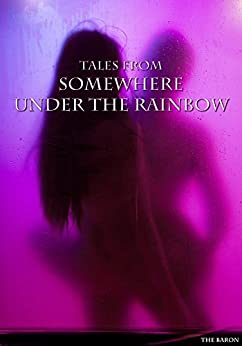 Tales From Somewhere Under The Rainbow: Stories 1-4 by [Baron, The]