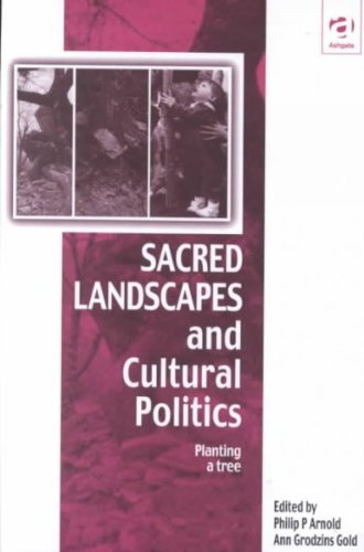 Sacred Landscapes and Cultural Politics: Planting a Tree (Vitality of Indigenous Religions Series) (Vitality of Indigeno