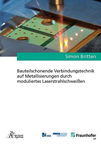 Bauteilschonende Verbindungstechnik auf Metallisierungen durch moduliertes Laserstrahlschweißen (Ergebnisse aus der Lasertechnik) Taschenbuch – 8. Januar 2018 Simon Britten Apprimus Verlag 3863595661 Fertigungstechnik