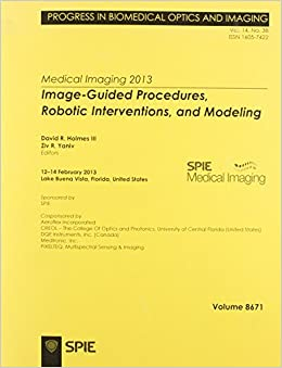Medical Imaging 2013: Image-Guided Procedures, Robotic Interventions, and Modeling (Proceedings of SPIE)