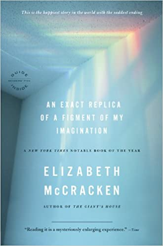 Grow Through It: An Exact Replica of a Figment of My Imagination by Elizabeth McCracken