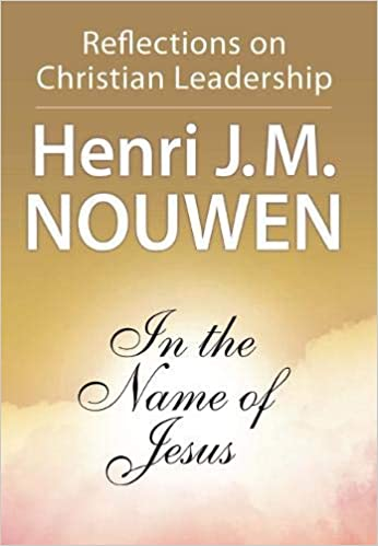 In the Name of Jesus: Reflections on Christian Leadership: Henri
