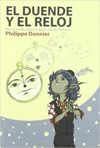 El duende y el reloj : para aprender jugando qué es eso del flamenco: Philippe Donnier: 9788493502188: Amazon.com: Books