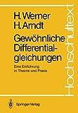 Gewöhnliche Differentialgleichungen : Eine Einführung in Theorie und Praxis, Werner, Helmut and Arndt, Herbert, 3540152881
