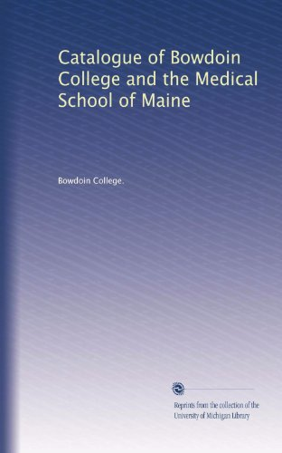 Catalogue of Bowdoin College and the Medical School of Maine (Volume 40)