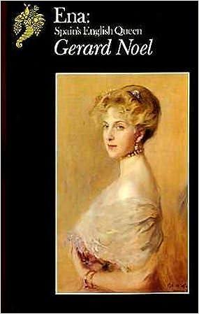 Ena, Spain's English Queen (Biography & Memoirs) by Noel, Gerard (1990)