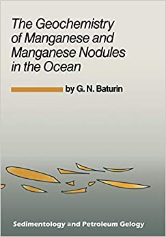 G.N. Baturin - The Geochemistry Of Manganese And Manganese Nodules In The Ocean