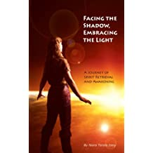 Facing the Shadow, Embracing the Light:  A Journey of Spirit Retrieval and Awakening