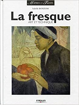 Amazon Fr La Fresque Art Et Technique Bonzom Isabelle Livres