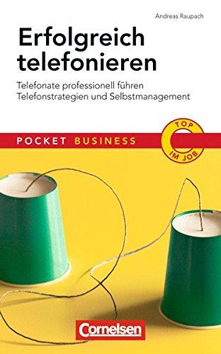 Erfolgreich Telefonieren: Telefonate professionell führen - Telefonstrategien und Selbstmanagement (Cornelsen Scriptor - Pocket Business)