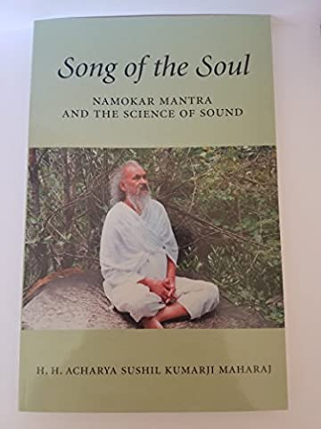 Song of the soul: An introduction to the Namokar Mantra and the science of sound (Song Soul)