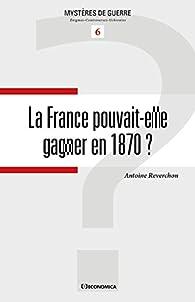 France pouvait-elle gagner en 1870 ? (la) par Antoine Reverchon