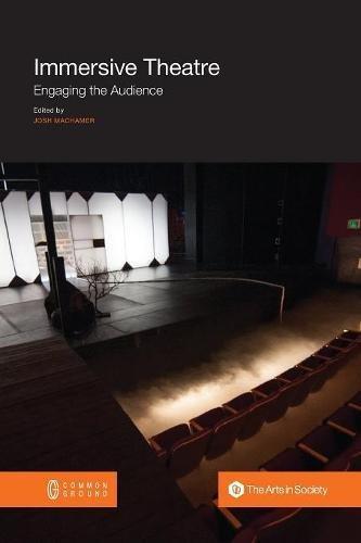 Immersive Theatre: Engaging the Audience (Tapa Blanda)