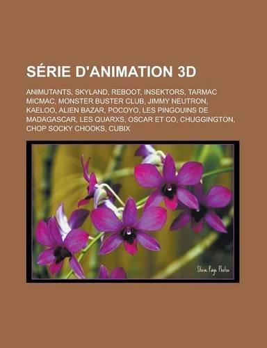 Serie D'Animation 3D: Animutants, Skyland, Reboot, Insektors, Tarmac Micmac, Monster Buster Club, Jimmy Neutron, Kaeloo, Alien Bazar, Pocoyo