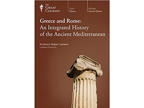 The Great Courses: Greece and Rome: An Integrated History of the Ancient Mediterranean