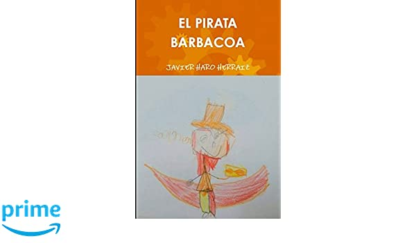 EL PIRATA BARBACOA (Spanish Edition): JAVIER HARO HERRAIZ: 9781520563138: Amazon.com: Books
