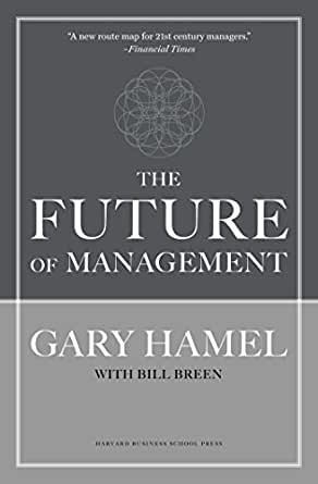 Amazon Com The Future Of Management Ebook Hamel Gary Breen Bill Kindle Store