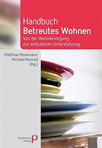 Handbuch Betreutes Wohnen: Von der Heimversorgung zur ambulanten Unterstützung (Fachwissen)