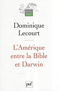 L'Amérique entre la Bible et Darwin : Suivi de Intelligent design : science, morale et politique par Dominique Lecourt