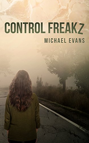 Control Freakz: A Post-Apocalyptic Thriller (Control Freakz Series Book 1)