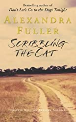 Scribbling the Cat: Travels with an African Soldier by Alexandra Fuller (3-Sep-2004) Hardcover