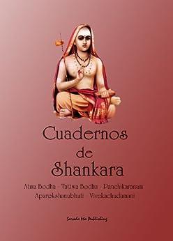 Cuadernos de Shankara: Atma Bodha - Tattwa Bodha - Panchikaranam - Aparokshanubhuti - Vivekachudamani de [Olmos, Yanina]