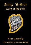 King Arthur Lord of the Grail, Kaye D. Hennig, 0980075807