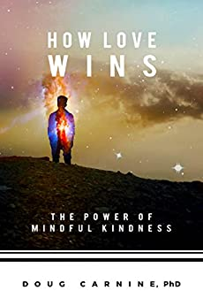 How Love Wins: The Power of Mindful Kindness by [Carnine, Doug]