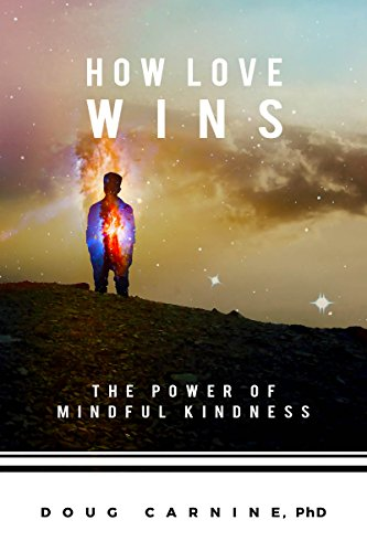 A clear path that will enable everyone to build a mindfully kind life — and make it stick….  How Love Wins: The Power of Mindful Kindness by Doug Carnine
