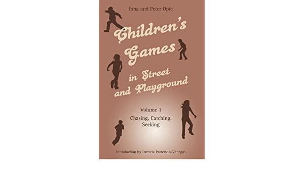 Childrens Games in Street and Playground: Volume 1: Chasing ...