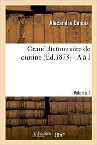 Grand dictionnaire de cuisine savoirs et - Dictionnaire de cuisine alexandre dumas ...