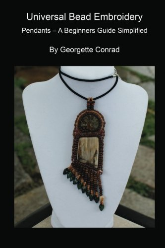 (Univeral Bead Embroidery: Pendants - A Beginners Guide Simplified (Universal Bead Embroidery))