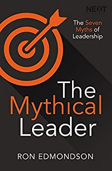 The Mythical Leader: The Seven Myths of Leadership by [Edmondson, Ron]