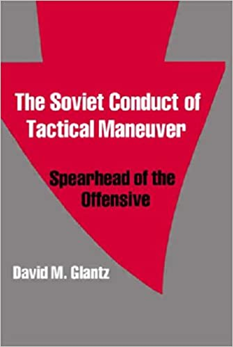 Book The Soviet Conduct of Tactical Maneuver: Spearhead of the Offensive (Soviet (Russian) Military Theory and Practice)
