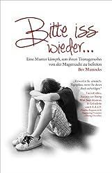 Bitte iss wieder... Eine Mutter kämpft, um ihren Teenagersohn von der Magersucht zu befreien (German Edition)