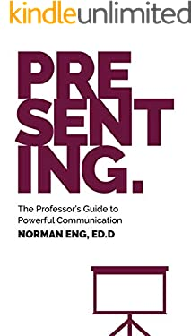 Presenting: The Professor's Guide to Powerful Communication