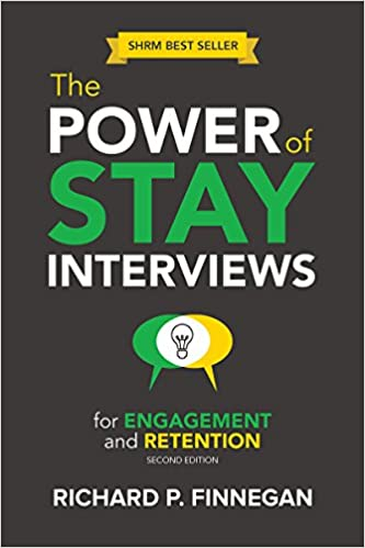 The Power of Stay Interviews for Engagement and Retention, Second Edition