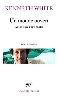 Un monde ouvert : Anthologie personnelle par Kenneth White