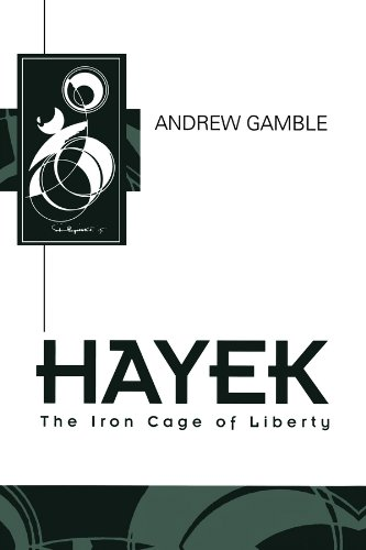 Hayek: The Iron Cage of Liberty (Key Contemporary Thinkers)