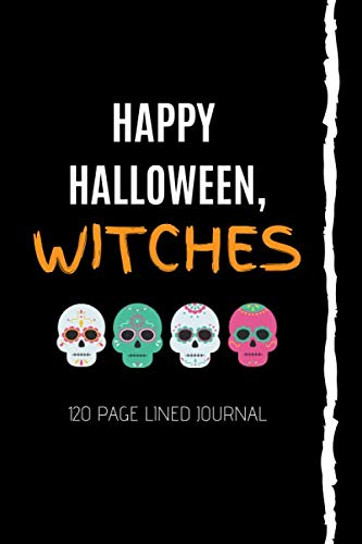 Happy Halloween, Witches: October 31st Halloween Gifts For Witches & Girls | Halloween Journal For Halloween Holiday Lovers | 120+ Spooky Lined Pages | 6x9