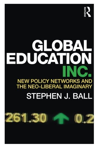 Global Education Inc.: New Policy Networks and the Neoliberal Imaginary