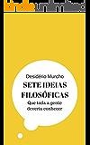 Sete Ideias Filosóficas: Que Toda a Gente Deveria Conhecer (Portuguese Edition)