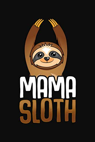 Mama Sloth: Funny Sloth Mom Birthday & Mother's Day Gift Notebook / Journal 6x9 With 120 Blank Ruled Pages