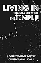 Living in the Shadow of the Temple: A Collection of Poetry