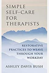 Simple Self-Care for Therapists: Restorative Practices to Weave Through Your Workday Hardcover