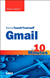 Sams Teach Yourself Gmail in 10 Minutes (Sams Teach Yourself -- Minutes)