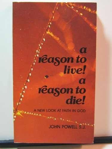 A Reason to Live! A Reason to Die!: A New Look at Faith in God